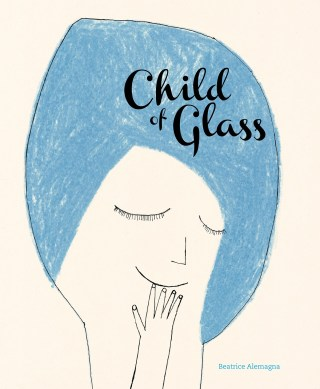 Child of Glass: A Soulful Italian Illustrated Meditation on How to Live with Our Human Fragility